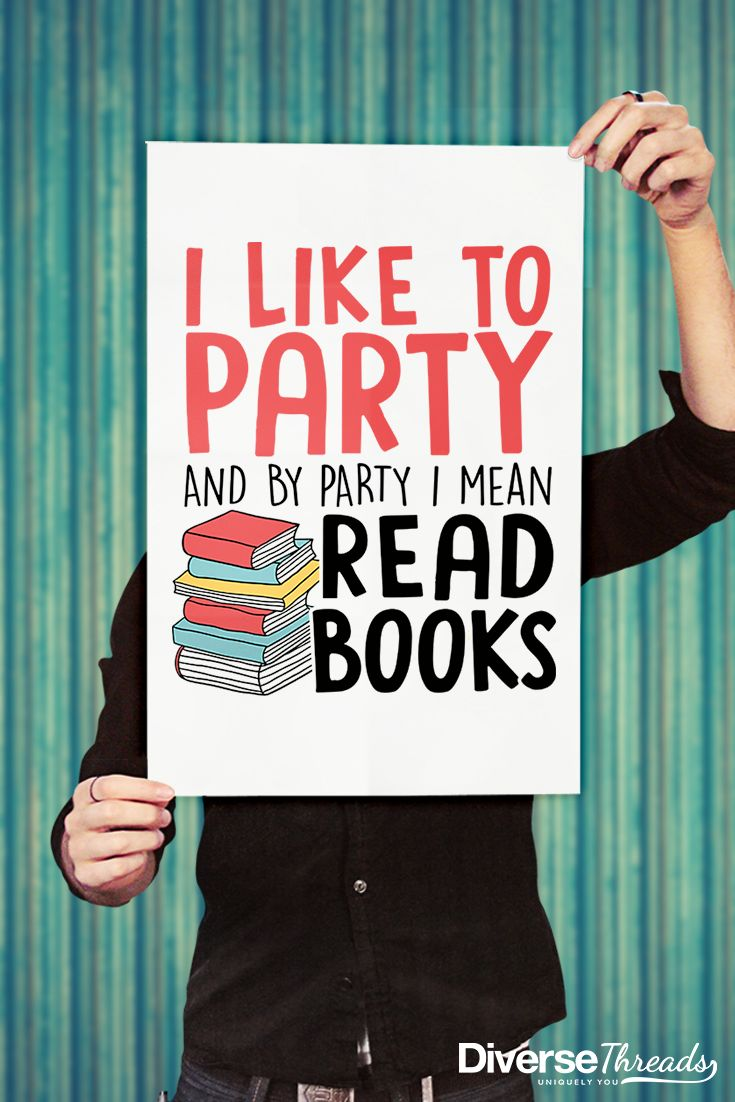 I like to party and by party I mean read books